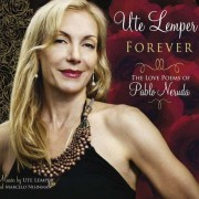 Ute Lemper: Forever - The Love Poems of Pablo Neruda